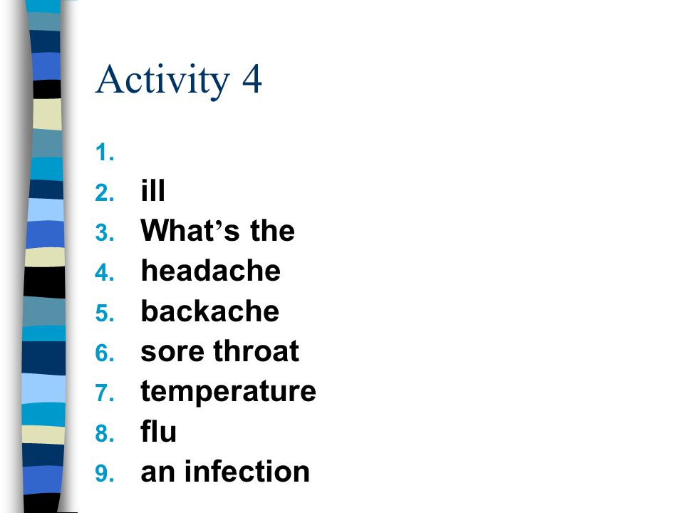 Activity 4 1. 2. ill 3. What ' s the 4. headache 5.