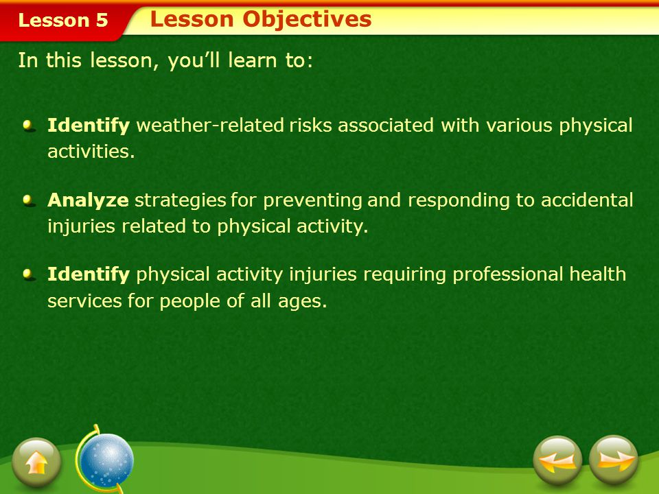 Lesson 5 In this lesson, you'll learn to: Identify weather-related risks associated with various physical activities.