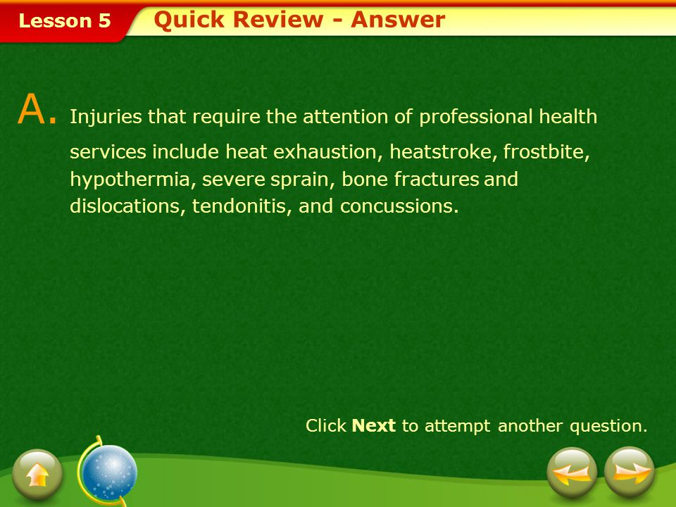 Lesson 5 Provide a short answer to the question given below. Q. Identify which injuries described in this lesson require the attention of professional