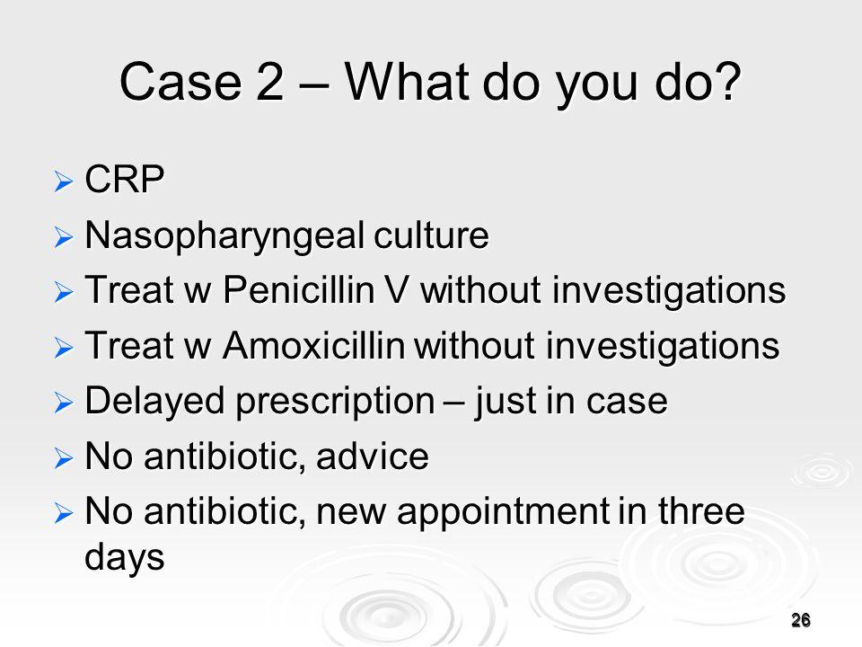 26 Case 2 – What do you do.