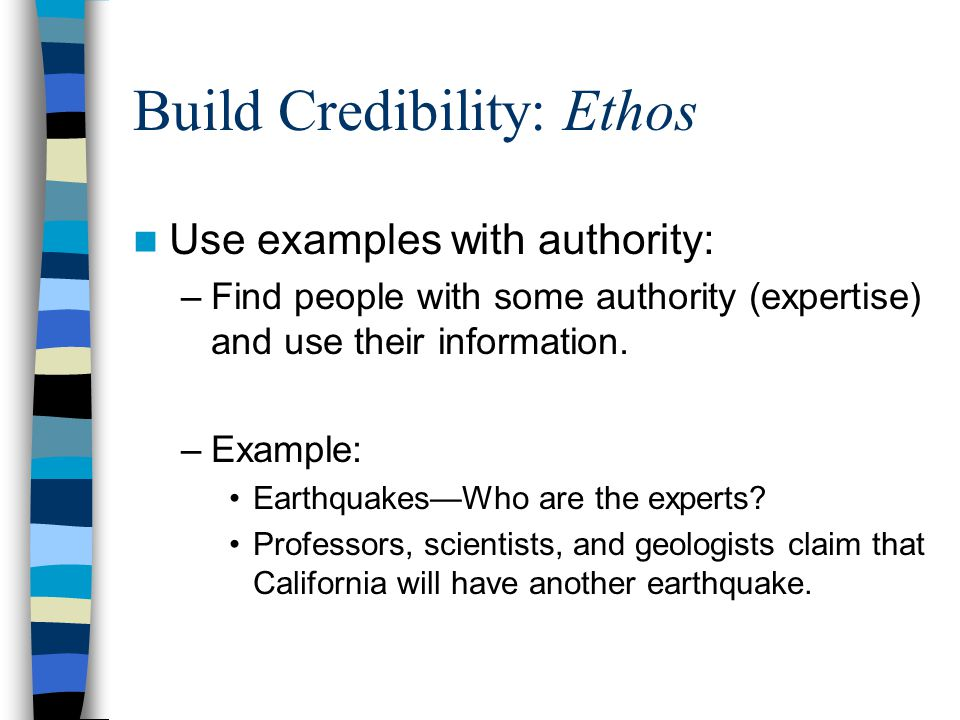 Build Credibility: Ethos Use examples with authority: –Find people with some authority (expertise) and use their information.