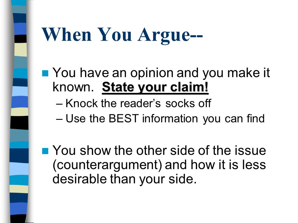 When You Argue-- State your claim. You have an opinion and you make it known.