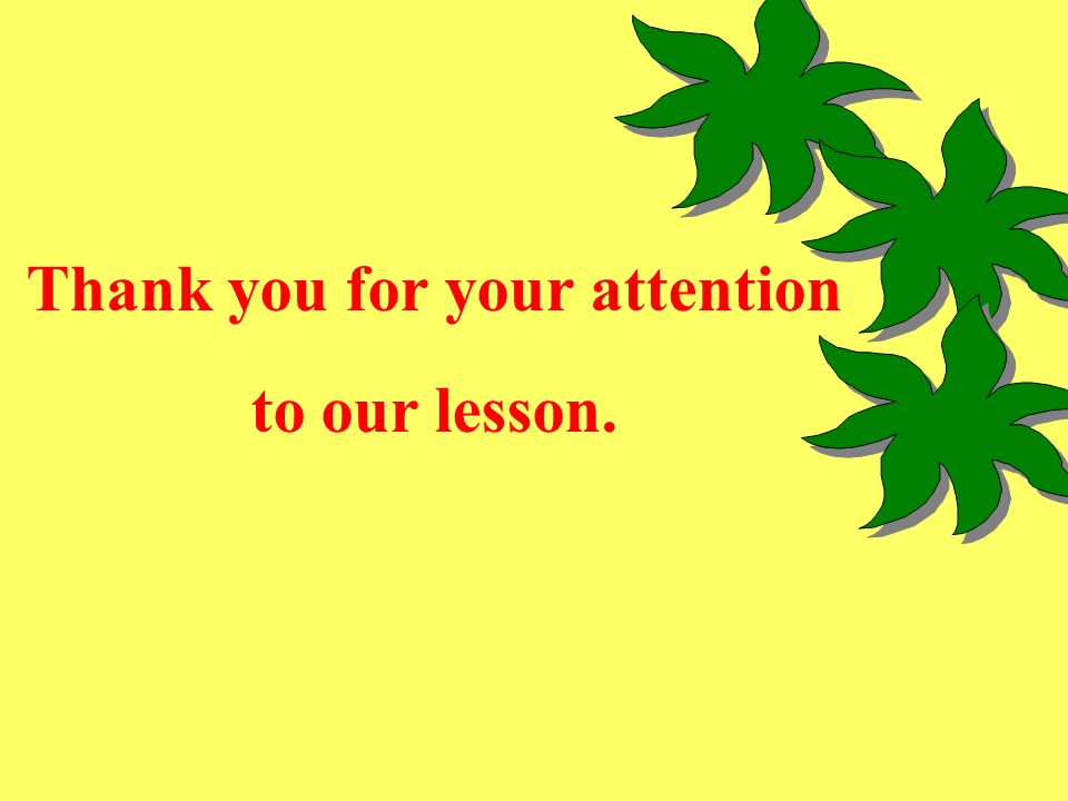 Thank you for your attention to our lesson.