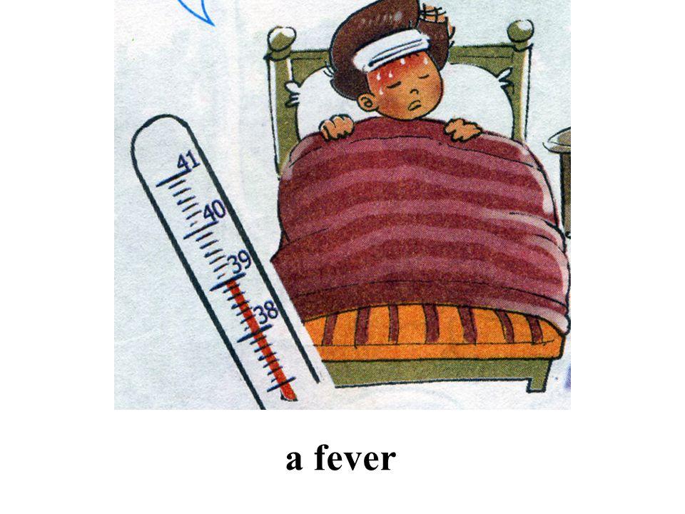 a headache đau đầu a sore throat ho a cough sốt a stomachache viêm họng a fever đau bụng Let's match: