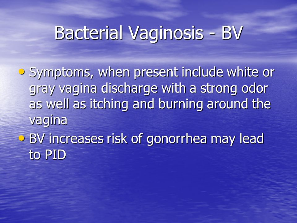 Bacterial Vaginosis - BV Symptoms, when present include white or gray vagina discharge with a strong odor as well as itching and burning around the va