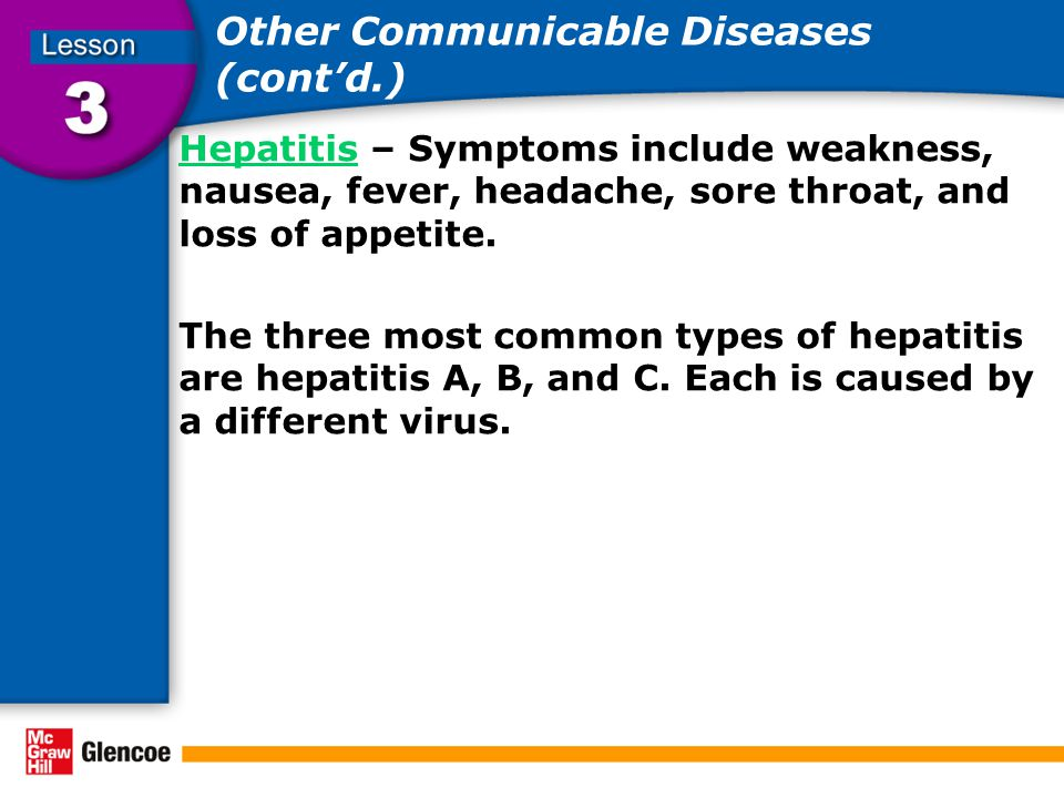 Other Communicable Diseases (cont'd.) HepatitisHepatitis – Symptoms include weakness, nausea, fever, headache, sore throat, and loss of appetite. The