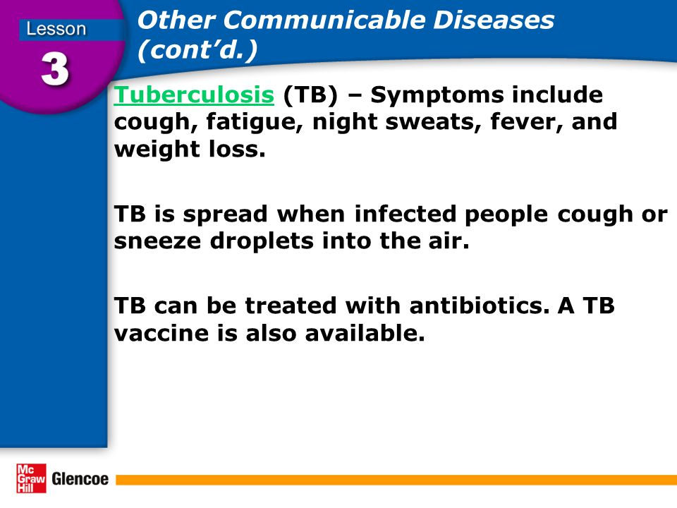 Other Communicable Diseases (cont'd.) TuberculosisTuberculosis (TB) – Symptoms include cough, fatigue, night sweats, fever, and weight loss. TB is spr