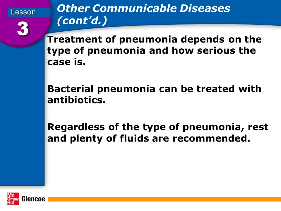 Other Communicable Diseases (cont'd.) Treatment of pneumonia depends on the type of pneumonia and how serious the case is. Bacterial pneumonia can be