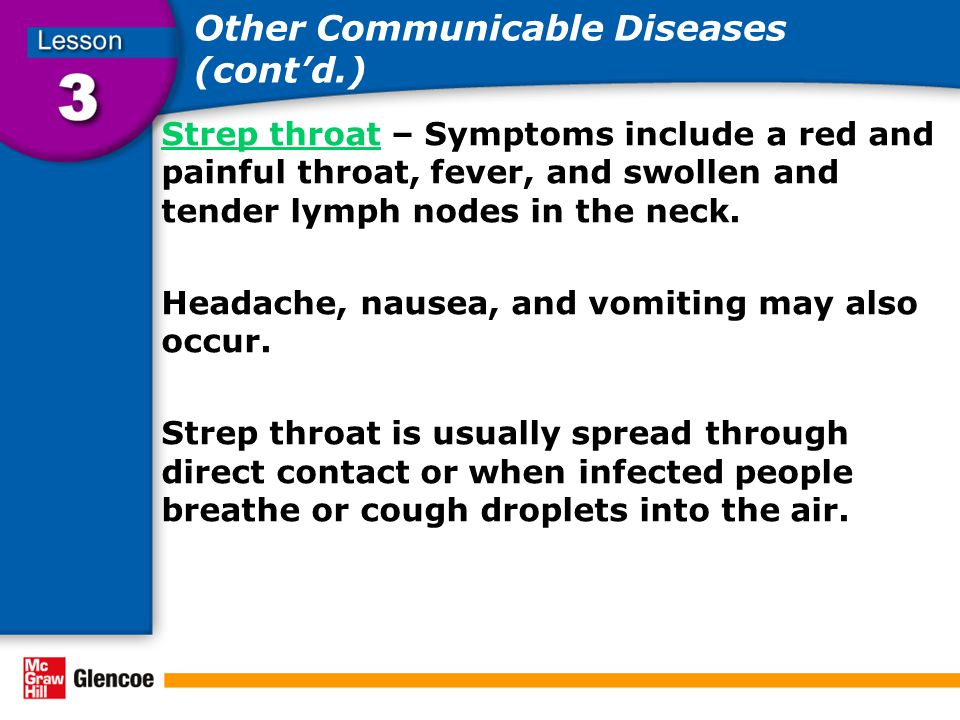 Other Communicable Diseases (cont'd.) Strep throatStrep throat – Symptoms include a red and painful throat, fever, and swollen and tender lymph nodes