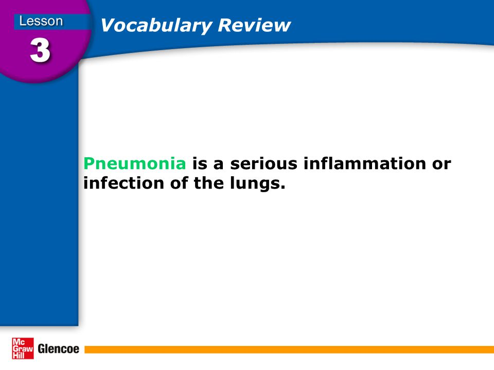 Vocabulary Review Pneumonia is a serious inflammation or infection of the lungs.