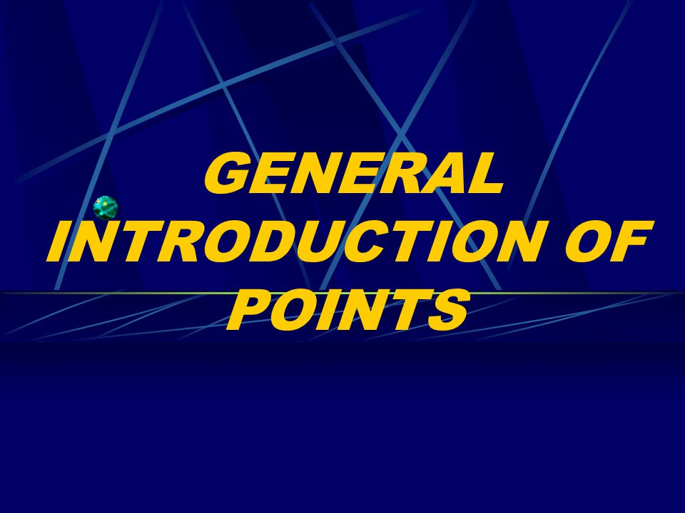 GENERAL INTRODUCTION OF POINTS