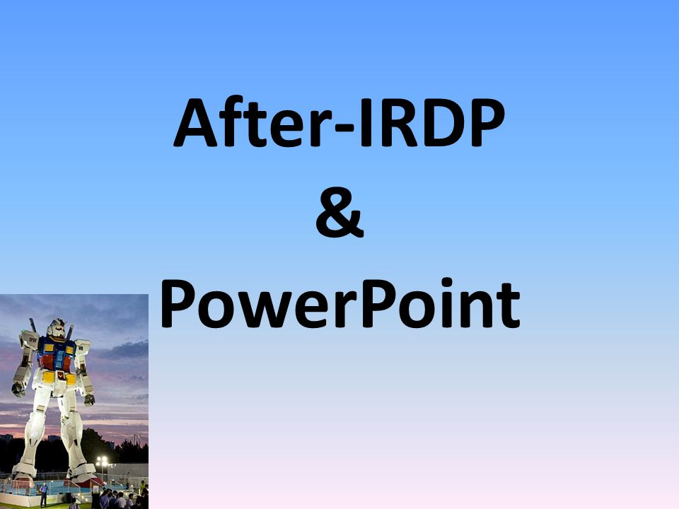 After-IRDP & PowerPoint