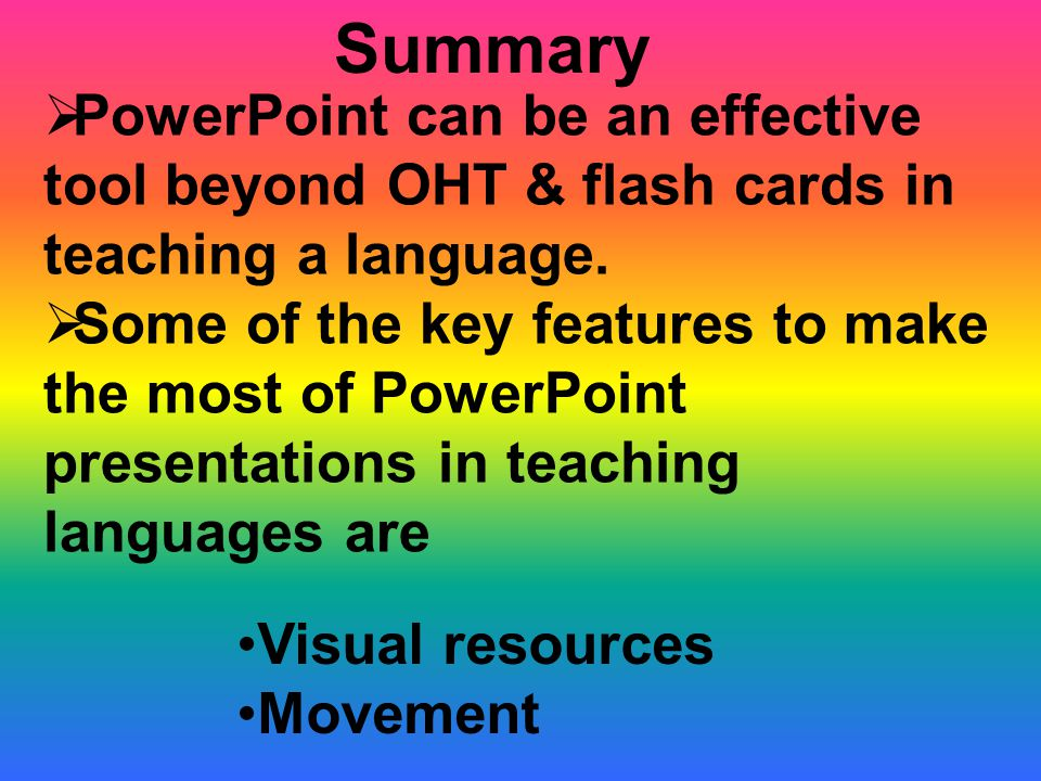Summary  PowerPoint can be an effective tool beyond OHT & flash cards in teaching a language.