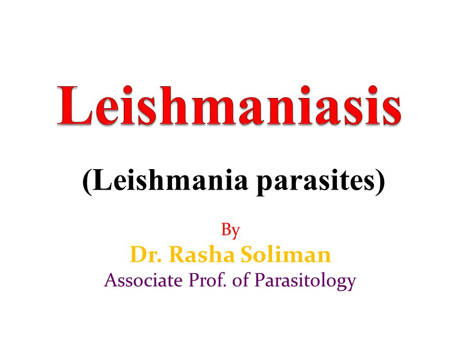 Learning outcomes By the end of the lecture, you should be able to: 1- Define Leishmaniasis & Mention systematic position of Leishmania spp.