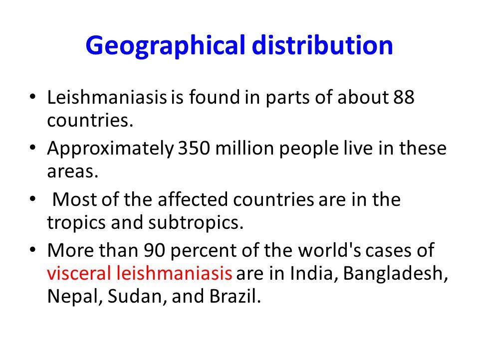 Geographical distribution….cont. Visceral LeishmaniasisCutaneous Leishmaniasis