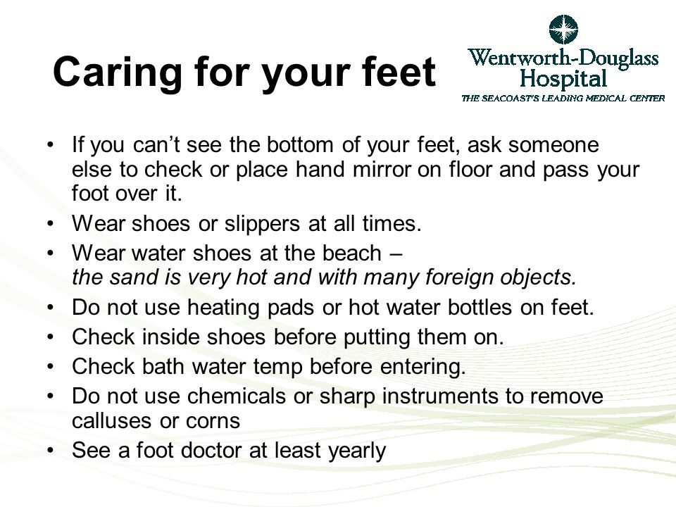 If you can't see the bottom of your feet, ask someone else to check or place hand mirror on floor and pass your foot over it.
