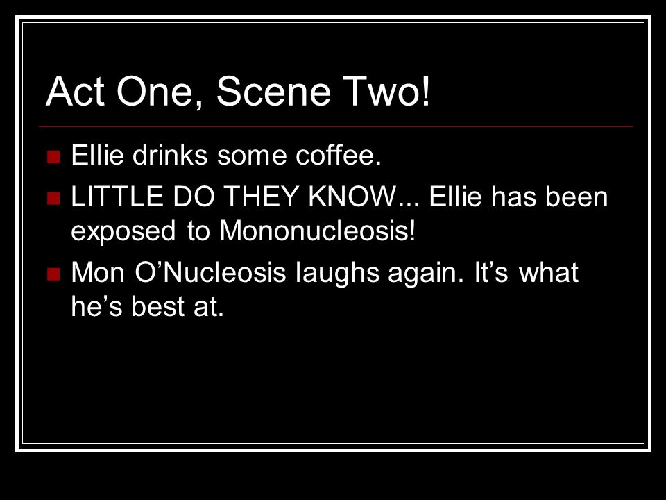 Act One, Scene Two. Ellie drinks some coffee. LITTLE DO THEY KNOW...