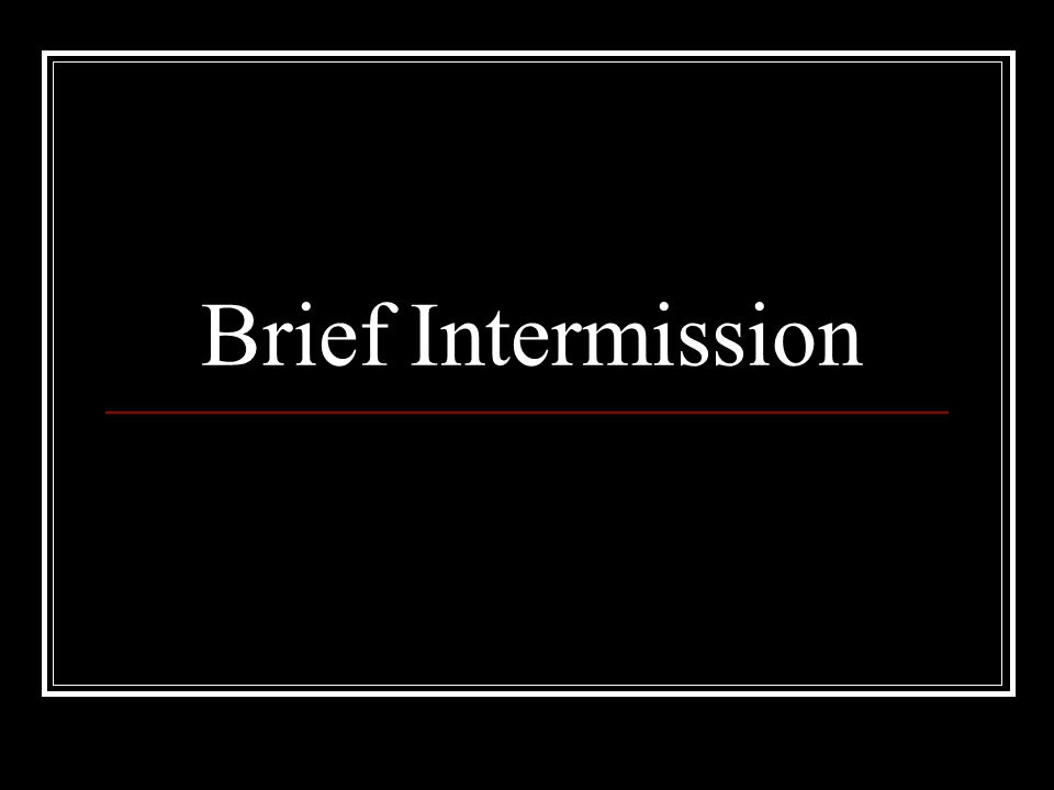 Brief Intermission