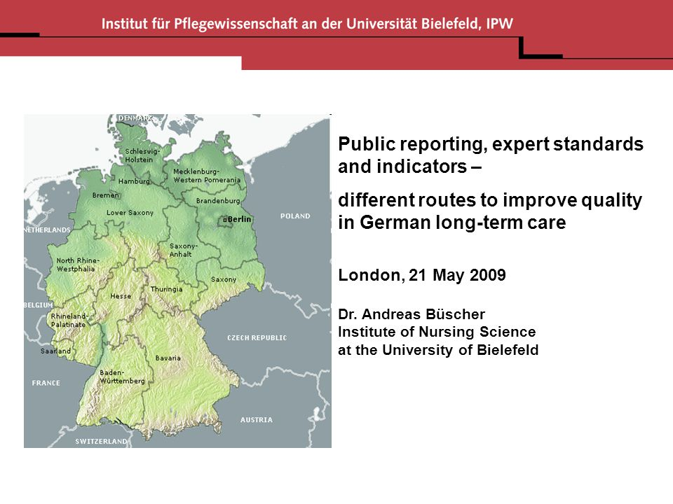 Public reporting, expert standards and indicators – different routes to improve quality in German long-term care London, 21 May 2009 Dr. Andreas Büsch
