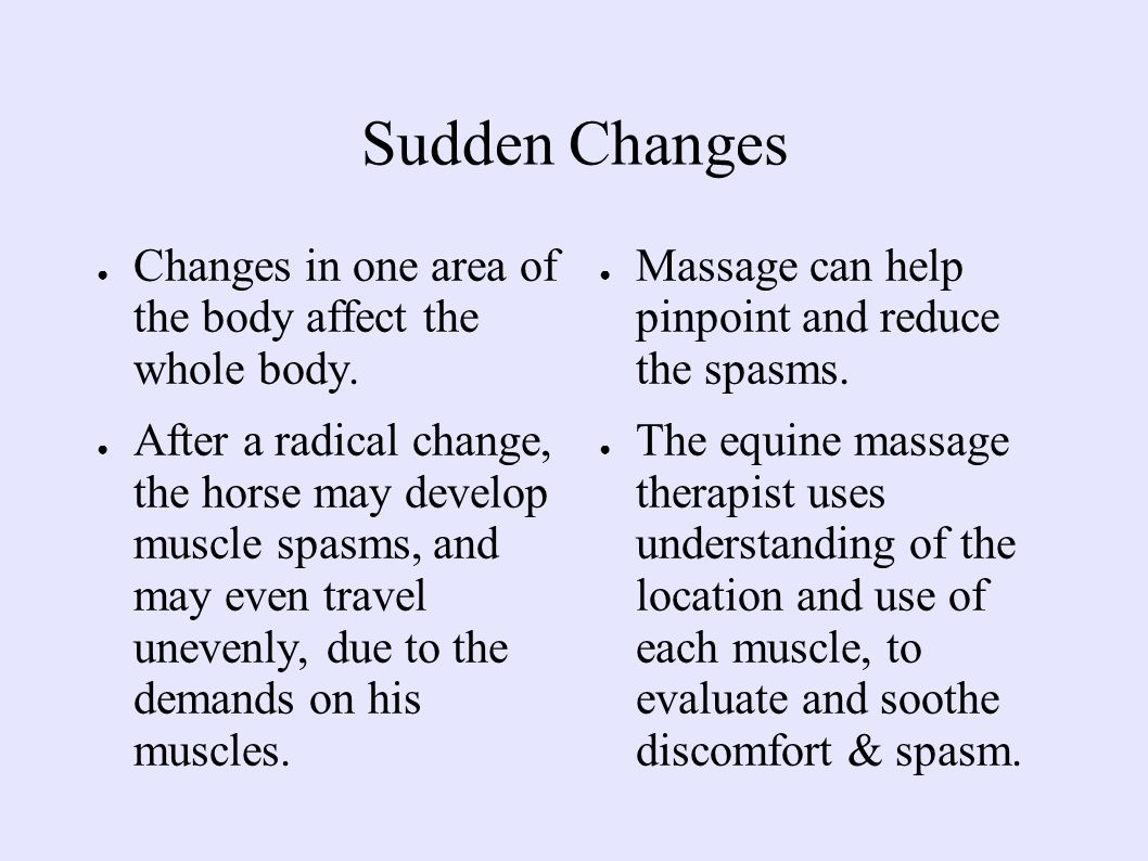 Sudden Changes ● Changes in one area of the body affect the whole body.