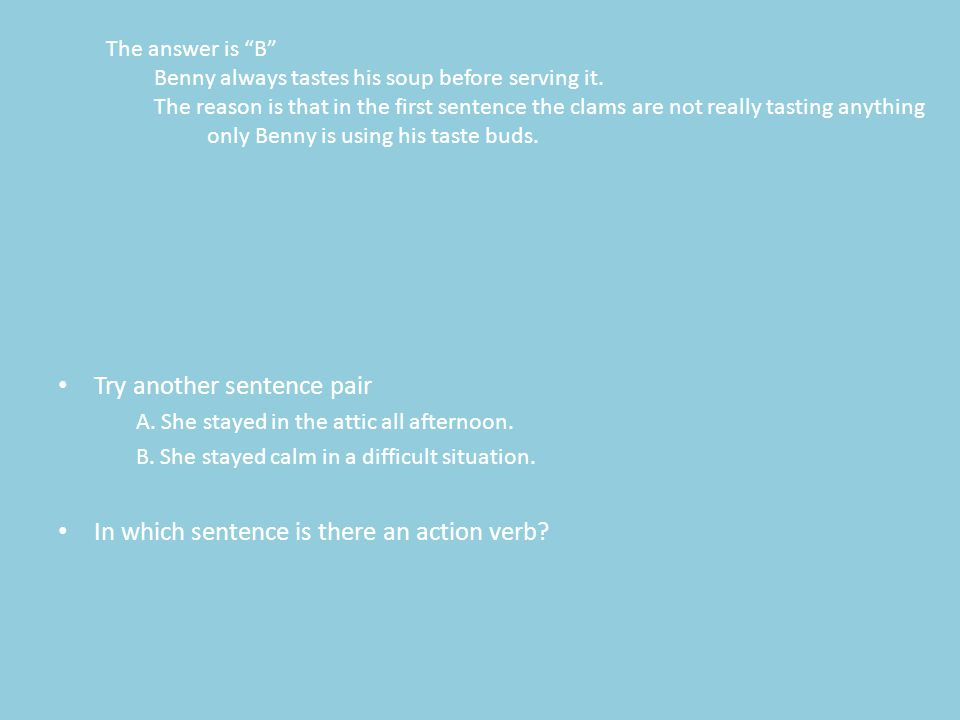 """The answer is """"B"""" Benny always tastes his soup before serving it. The reason is that in the first sentence the clams are not really tasting anything o"""