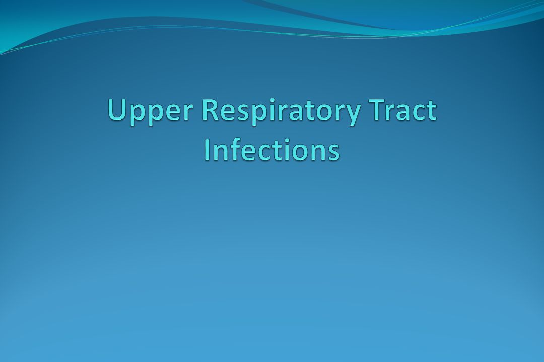 Burden of Upper respiratory tract infection (URI)  Significant morbidity and direct health care costs  Direct costs of $ 17 billion annually  Excessive use of antibiotics a major issue  Occasionally leads to fatal illness