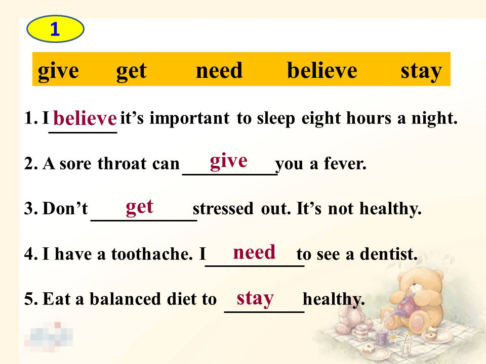 give get need believe stay 1.I it's important to sleep eight hours a night.