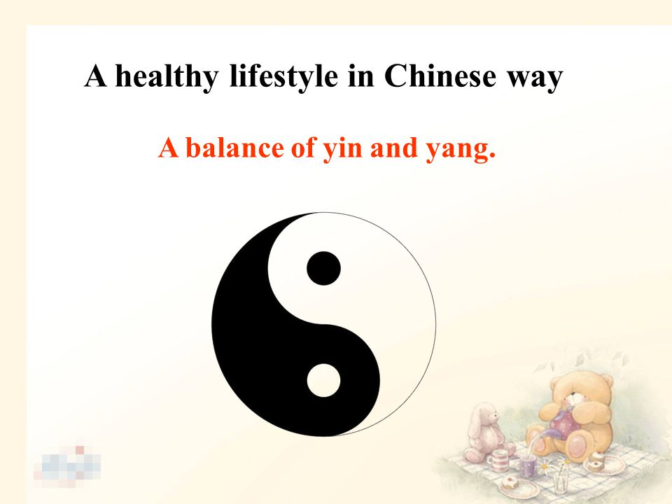 A healthy lifestyle in Chinese way A balance of yin and yang.