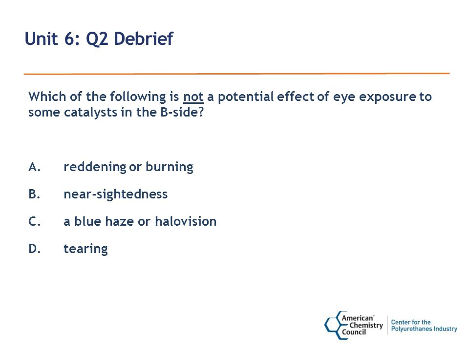 Unit 6: Q2 Debrief Which of the following is not a potential effect of eye exposure to some catalysts in the B-side.