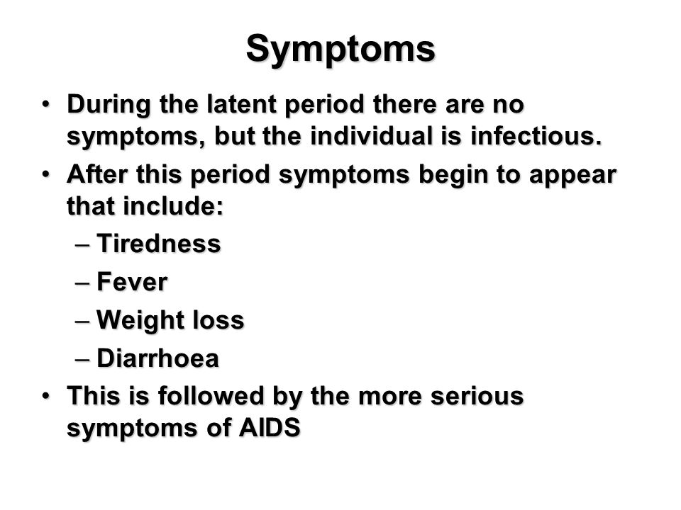 Symptoms During the latent period there are no symptoms, but the individual is infectious.During the latent period there are no symptoms, but the individual is infectious.