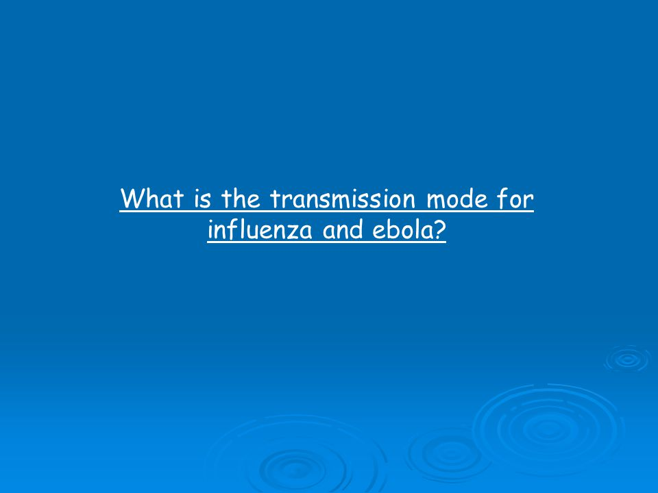 What is the transmission mode for influenza and ebola