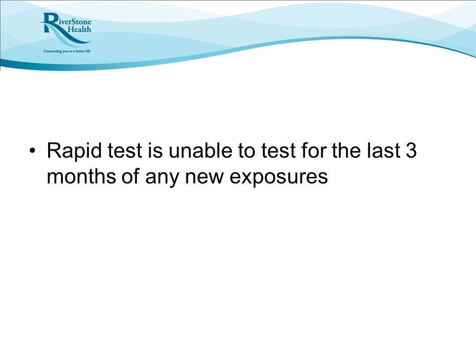 Rapid test is unable to test for the last 3 months of any new exposures