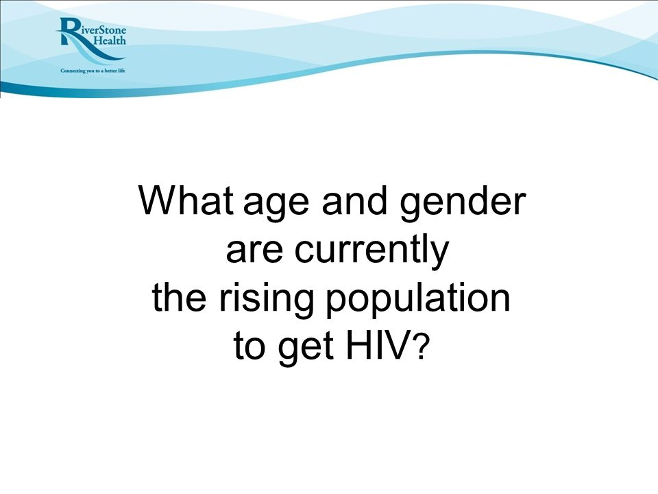 What age and gender are currently the rising population to get HIV ?