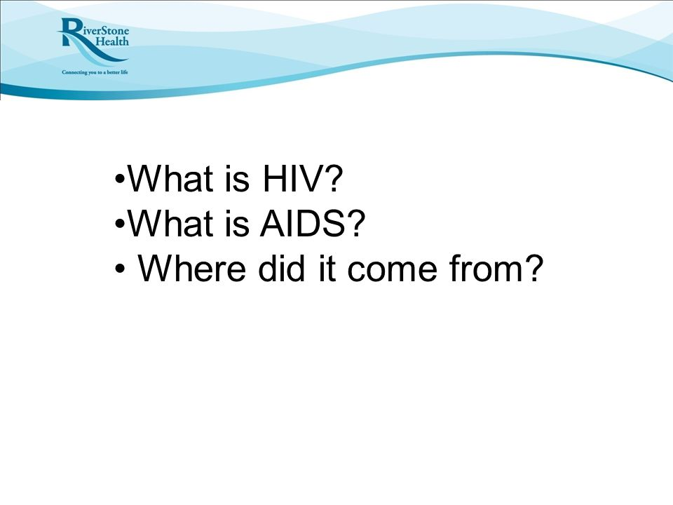 What is HIV? What is AIDS? Where did it come from?