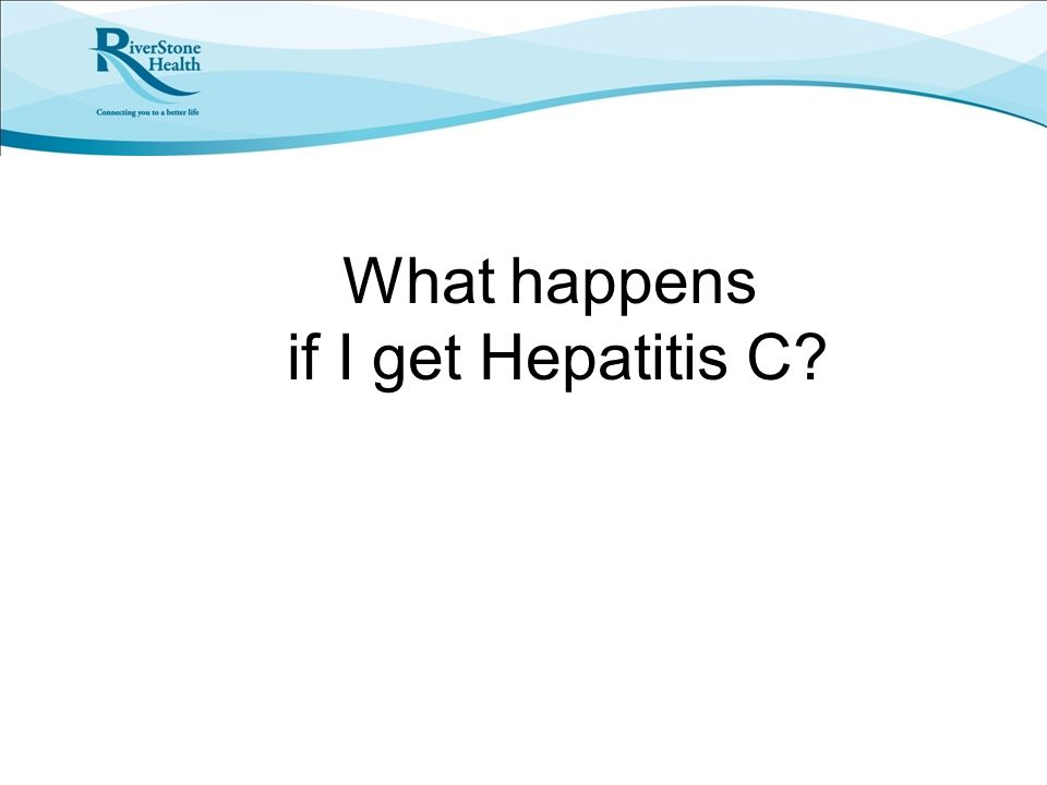 What happens if I get Hepatitis C?