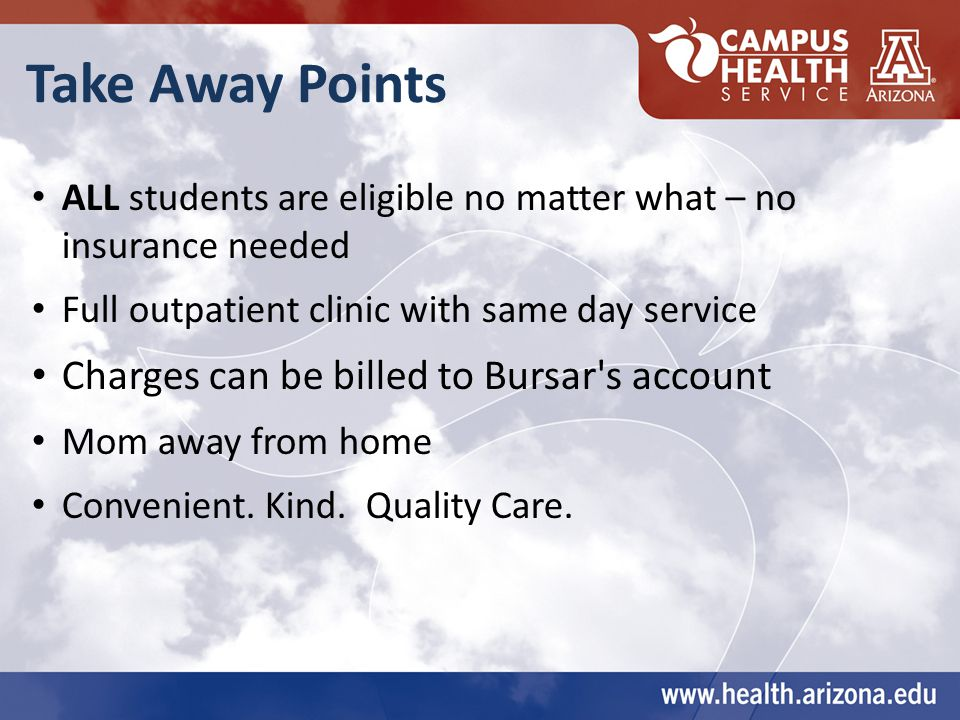 Take Away Points ALL students are eligible no matter what – no insurance needed Full outpatient clinic with same day service Charges can be billed to