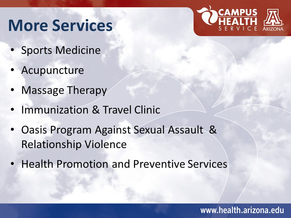 More Services Sports Medicine Acupuncture Massage Therapy Immunization & Travel Clinic Oasis Program Against Sexual Assault & Relationship Violence Health Promotion and Preventive Services