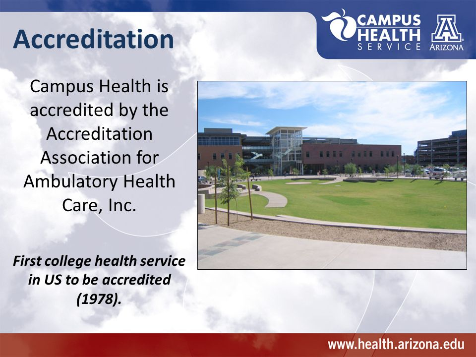 Accreditation Campus Health is accredited by the Accreditation Association for Ambulatory Health Care, Inc. First college health service in US to be a