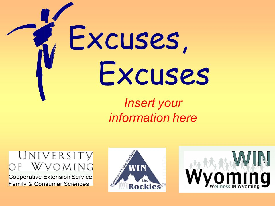Cooperative Extension Service Family & Consumer Sciences Excuses, Excuses Insert your information here