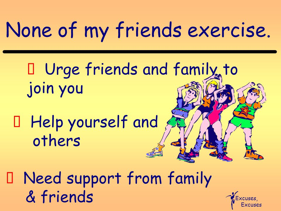None of my friends exercise.