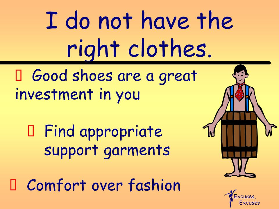 I do not have the right clothes.