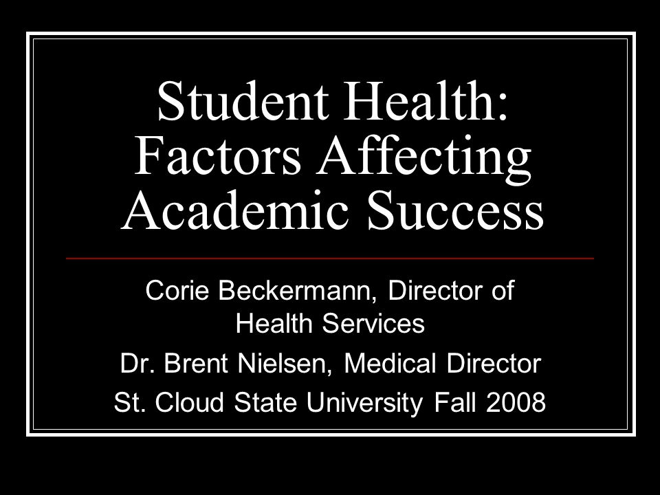 Student Health: Factors Affecting Academic Success Corie Beckermann, Director of Health Services Dr.