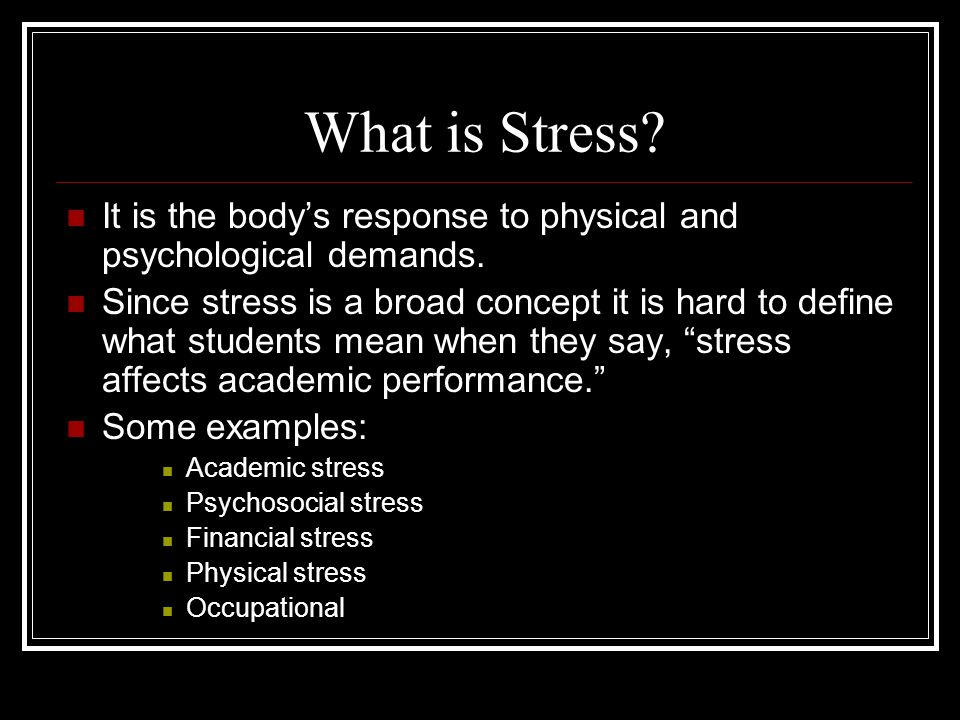 What is Stress. It is the body's response to physical and psychological demands.
