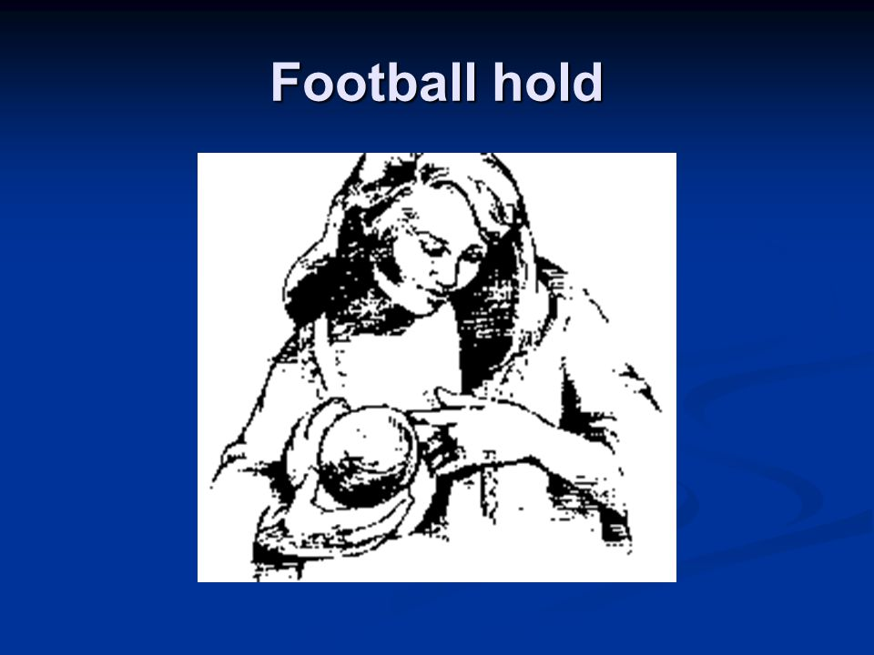 Nursing positions Football hold Football hold Mom in same position Mom in same position Baby's body and legs under mom's arm Baby's body and legs under mom's arm Head snugly in mom's hand with neck grasped by thumb and pinky and head on palm and other fingers Head snugly in mom's hand with neck grasped by thumb and pinky and head on palm and other fingers Pillows under the baby (boppy) Pillows under the baby (boppy) Avoid flexing baby's head too much Avoid flexing baby's head too much