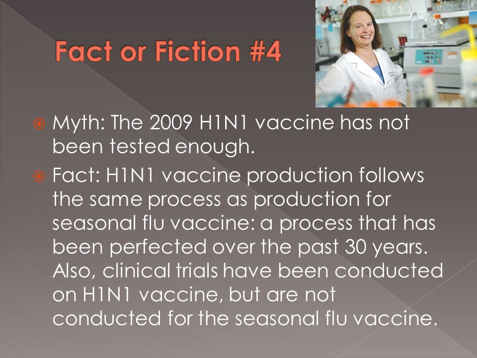  Myth: The 2009 H1N1 vaccine has not been tested enough.