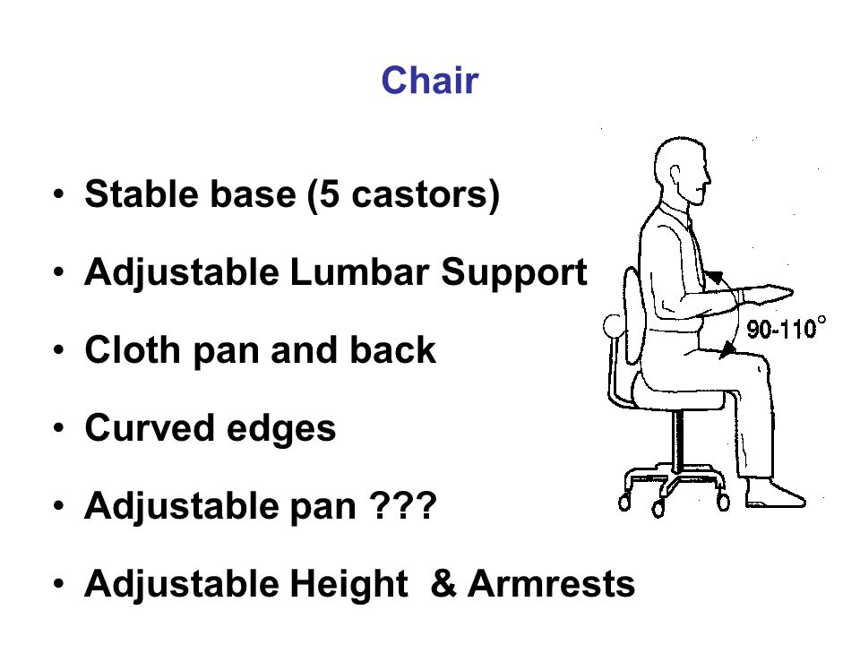 Chair Stable base (5 castors) Adjustable Lumbar Support Cloth pan and back Curved edges Adjustable pan .