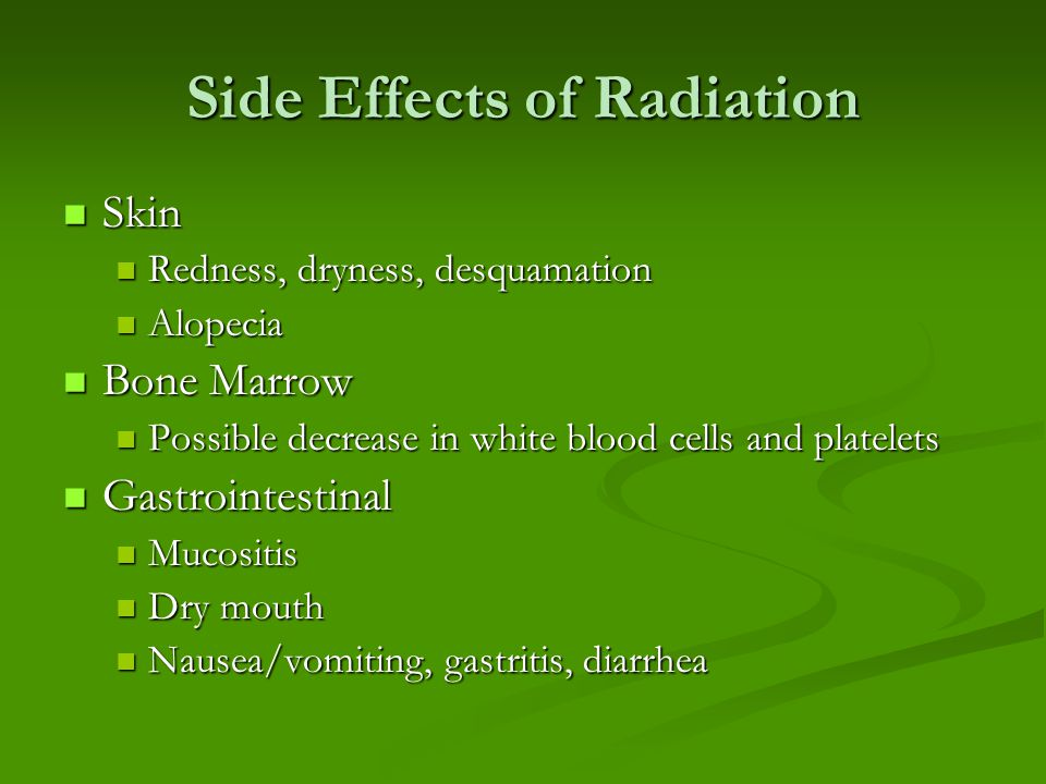 Side Effects of Radiation Reproductive Reproductive Infertility Infertility Early menopause Early menopause Urinary Urinary Cystitis, urethritis Cystitis, urethritis Cardiovascular Cardiovascular Clot formation Clot formation Pericarditis Pericarditis Fatigue Fatigue