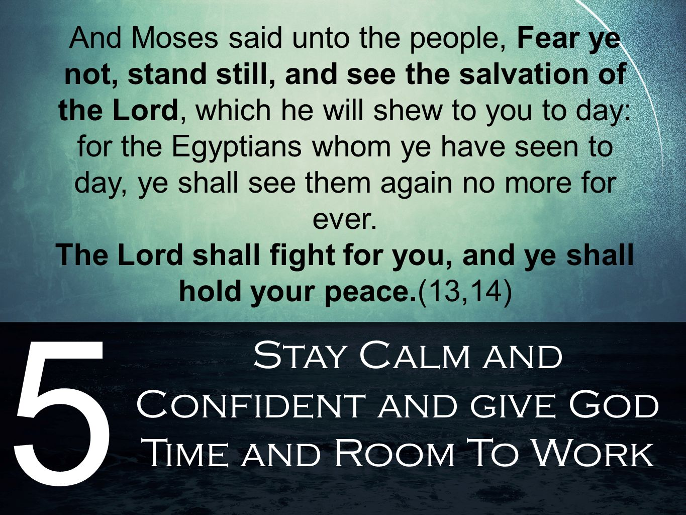 Stay Calm and Confident and give God Time and Room To Work 5 And Moses said unto the people, Fear ye not, stand still, and see the salvation of the Lo