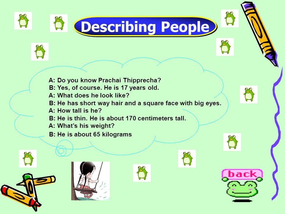 Describing People A: Do you know Prachai Thipprecha.