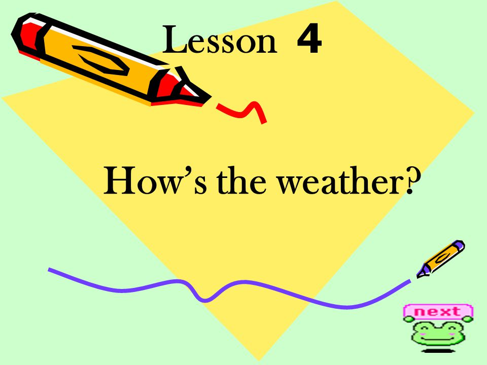 Lesson 4 How's the weather?